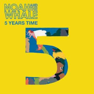 Noah-whale-five-years-time-1-